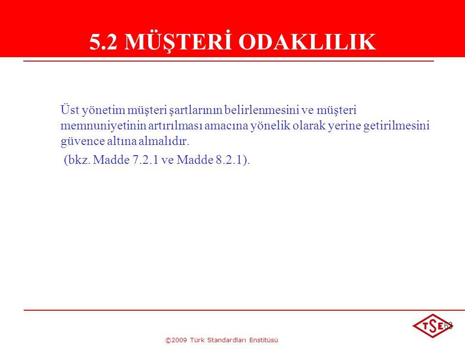 ©2009 Türk Standardları Enstitüsü 63 Üst yönetim müşteri şartlarının belirlenmesini ve müşteri memnuniyetinin artırılması amacına yönelik olarak yerin