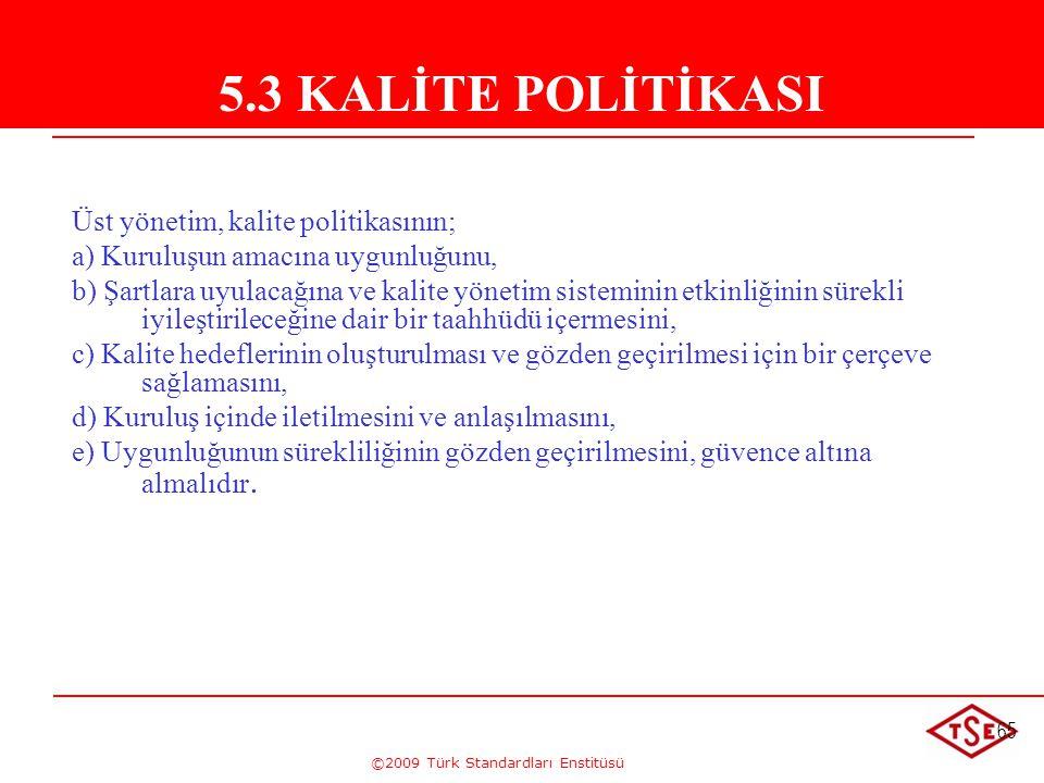 ©2009 Türk Standardları Enstitüsü 65 5.3. Kalite Politikası Üst yönetim, kalite politikasının; a) Kuruluşun amacına uygunluğunu, b) Şartlara uyulacağı