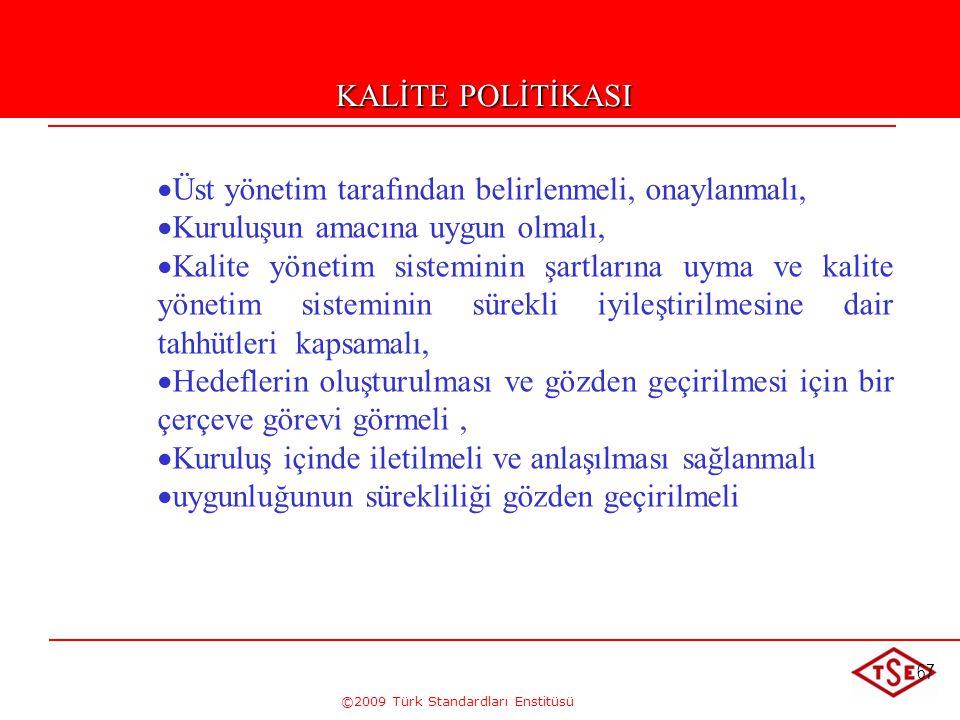 ©2009 Türk Standardları Enstitüsü 67   Üst yönetim tarafından belirlenmeli, onaylanmalı,   Kuruluşun amacına uygun olmalı,   Kalite yönetim sist
