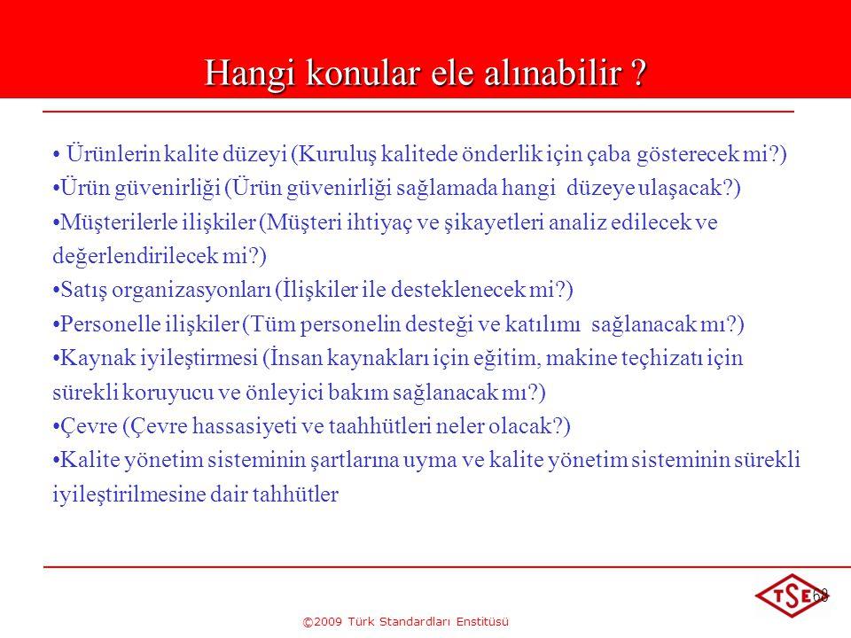 ©2009 Türk Standardları Enstitüsü 68 Hangi konular ele alınabilir ? • • Ürünlerin kalite düzeyi (Kuruluş kalitede önderlik için çaba gösterecek mi?) •