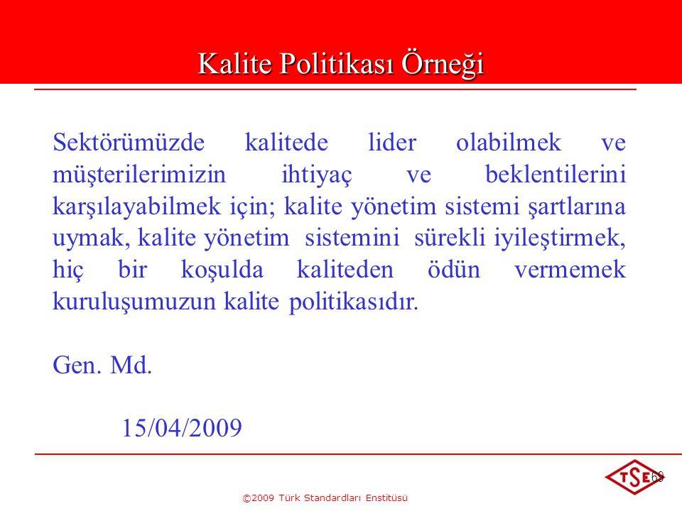 ©2009 Türk Standardları Enstitüsü 69 Kalite Politikası Örneği Sektörümüzde kalitede lider olabilmek ve müşterilerimizin ihtiyaç ve beklentilerini karş