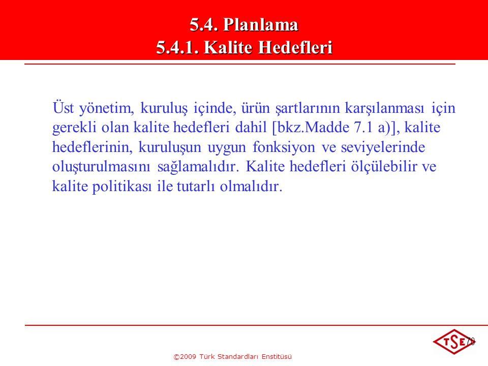 ©2009 Türk Standardları Enstitüsü 70 Üst yönetim, kuruluş içinde, ürün şartlarının karşılanması için gerekli olan kalite hedefleri dahil [bkz.Madde 7.
