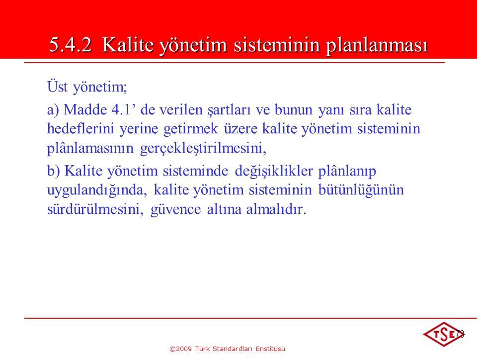 ©2009 Türk Standardları Enstitüsü 73 Üst yönetim; a) Madde 4.1' de verilen şartları ve bunun yanı sıra kalite hedeflerini yerine getirmek üzere kalite