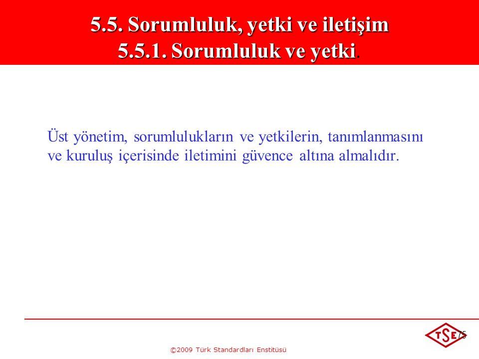 ©2009 Türk Standardları Enstitüsü 75 Üst yönetim, sorumlulukların ve yetkilerin, tanımlanmasını ve kuruluş içerisinde iletimini güvence altına almalıd