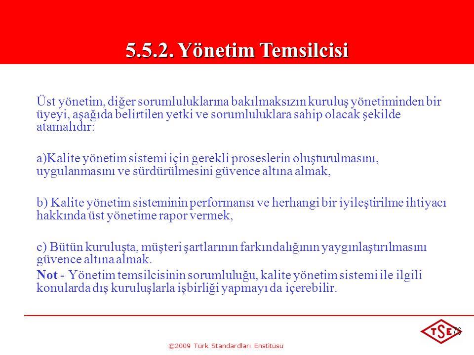 ©2009 Türk Standardları Enstitüsü 76 Üst yönetim, diğer sorumluluklarına bakılmaksızın kuruluş yönetiminden bir üyeyi, aşağıda belirtilen yetki ve sor
