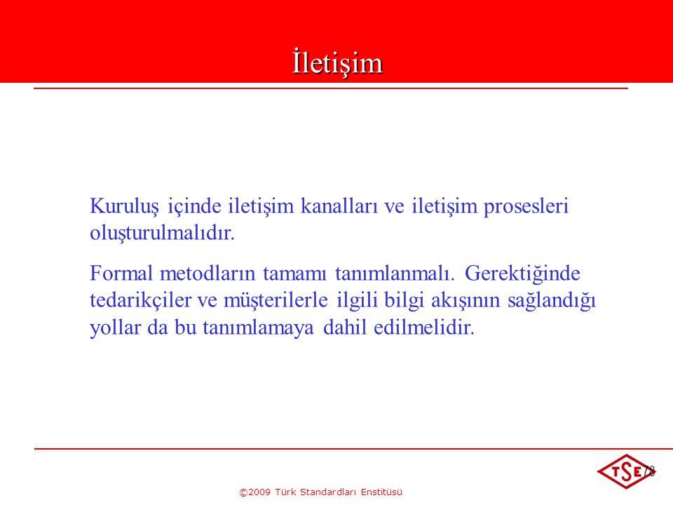 ©2009 Türk Standardları Enstitüsü 78İletişim Kuruluş içinde iletişim kanalları ve iletişim prosesleri oluşturulmalıdır. Formal metodların tamamı tanım