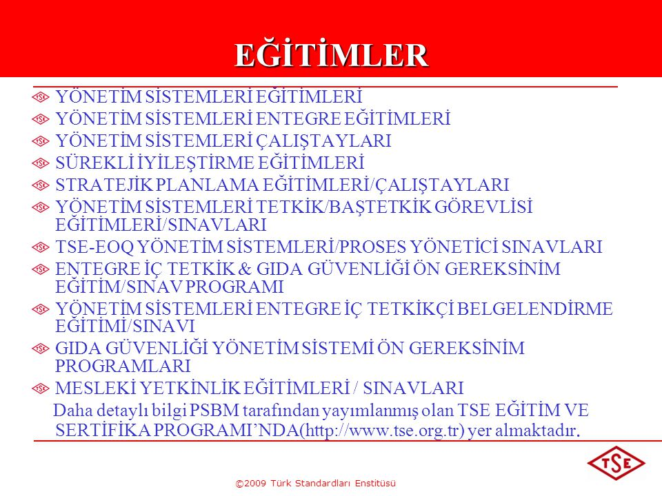 ©2009 Türk Standardları Enstitüsü 9 EĞİTİMDE HEDEFLENENLER Kalite kavramları ve kalitenin gelişiminin açıklanması, Kalite Prensiplerinin anlaşılmasının sağlanması, TS EN ISO 9001:2008 Kalite Yönetim Sistemi standard maddelerinin tetkikçi gözüyle değerlendirilmesini sağlamak Kalite Yönetim Sisteminin etkin olarak uygulanmasına yönelik iç tetkik faaliyetinin temel unsurlarının kavranması Tetkik faaliyetinin planlamadan raporlama aşamasına kadar tüm basamaklarının anlaşılması.