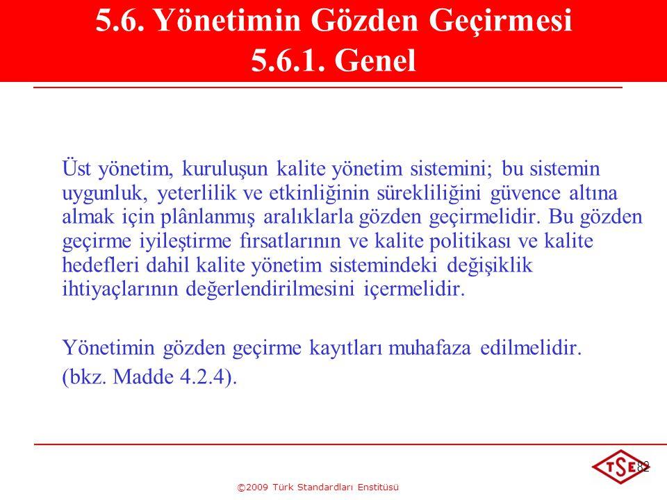©2009 Türk Standardları Enstitüsü 82 Üst yönetim, kuruluşun kalite yönetim sistemini; bu sistemin uygunluk, yeterlilik ve etkinliğinin sürekliliğini g