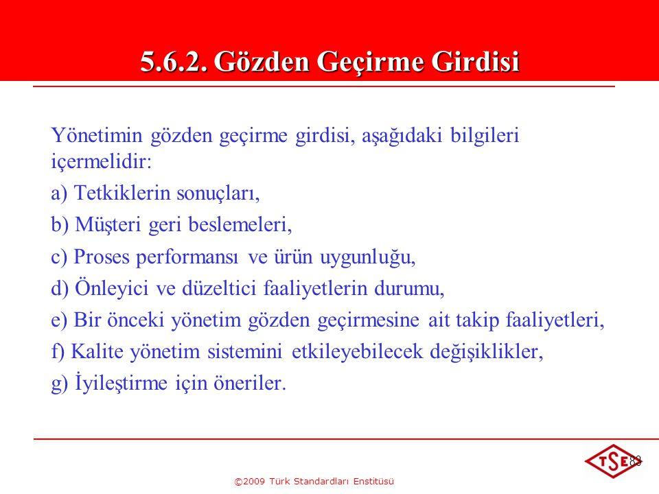 ©2009 Türk Standardları Enstitüsü 83 Yönetimin gözden geçirme girdisi, aşağıdaki bilgileri içermelidir: a) Tetkiklerin sonuçları, b) Müşteri geri besl