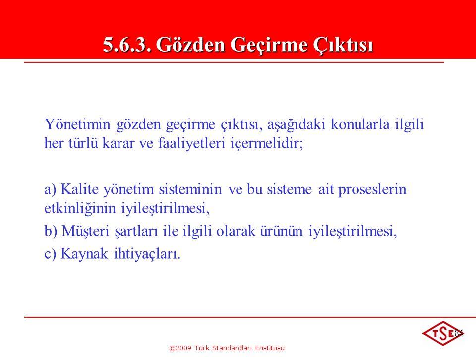 ©2009 Türk Standardları Enstitüsü 84 Yönetimin gözden geçirme çıktısı, aşağıdaki konularla ilgili her türlü karar ve faaliyetleri içermelidir; a) Kali