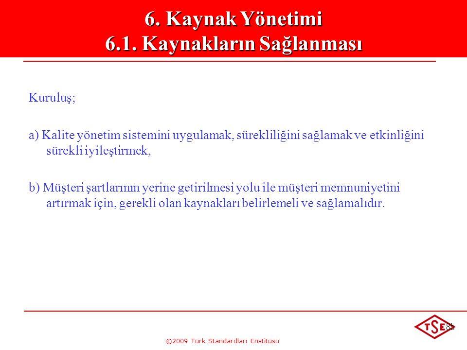 ©2009 Türk Standardları Enstitüsü 85 Kuruluş; a) Kalite yönetim sistemini uygulamak, sürekliliğini sağlamak ve etkinliğini sürekli iyileştirmek, b) Mü