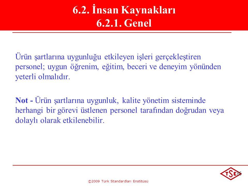 ©2009 Türk Standardları Enstitüsü 86 Ürün şartlarına uygunluğu etkileyen işleri gerçekleştiren personel; uygun öğrenim, eğitim, beceri ve deneyim yönü