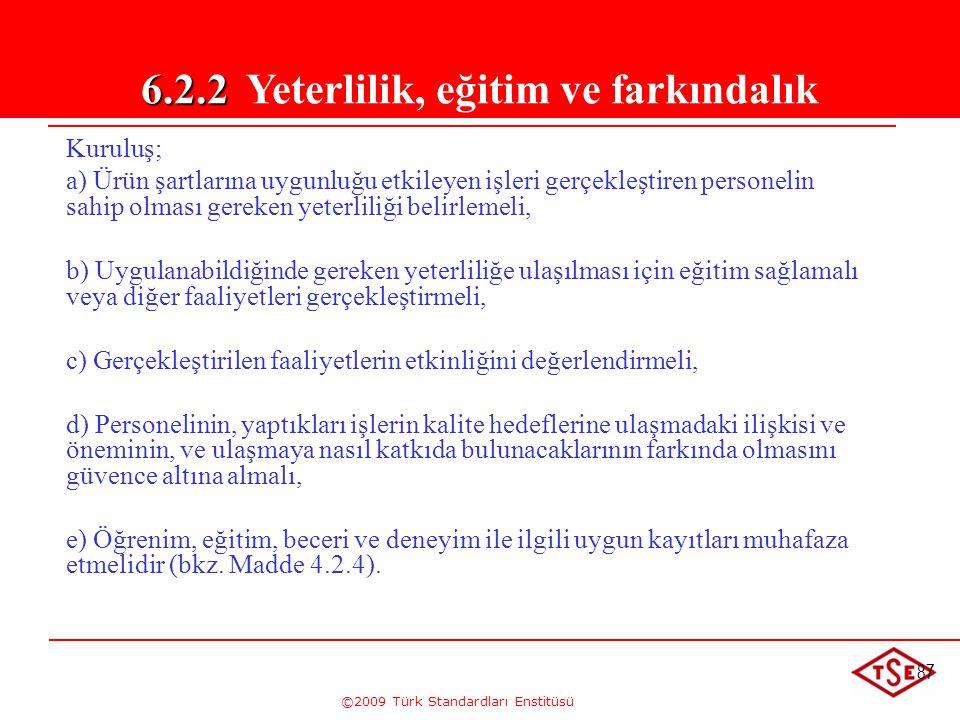 ©2009 Türk Standardları Enstitüsü 87 Kuruluş; a) Ürün şartlarına uygunluğu etkileyen işleri gerçekleştiren personelin sahip olması gereken yeterliliği