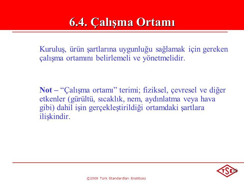 """©2009 Türk Standardları Enstitüsü 89 Kuruluş, ürün şartlarına uygunluğu sağlamak için gereken çalışma ortamını belirlemeli ve yönetmelidir. Not – """"Çal"""