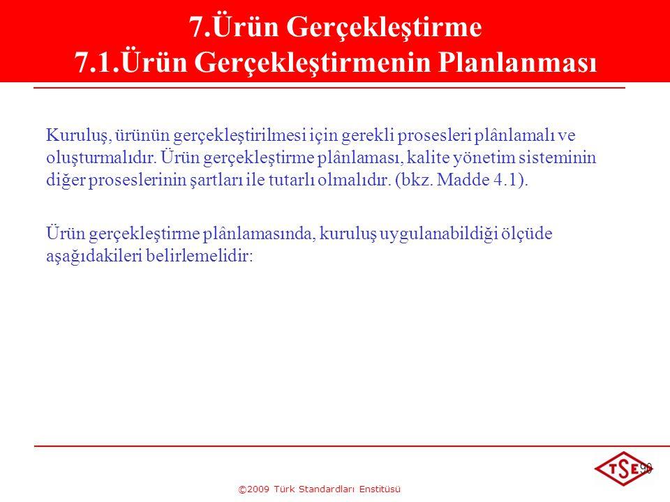 ©2009 Türk Standardları Enstitüsü 90 Kuruluş, ürünün gerçekleştirilmesi için gerekli prosesleri plânlamalı ve oluşturmalıdır. Ürün gerçekleştirme plân