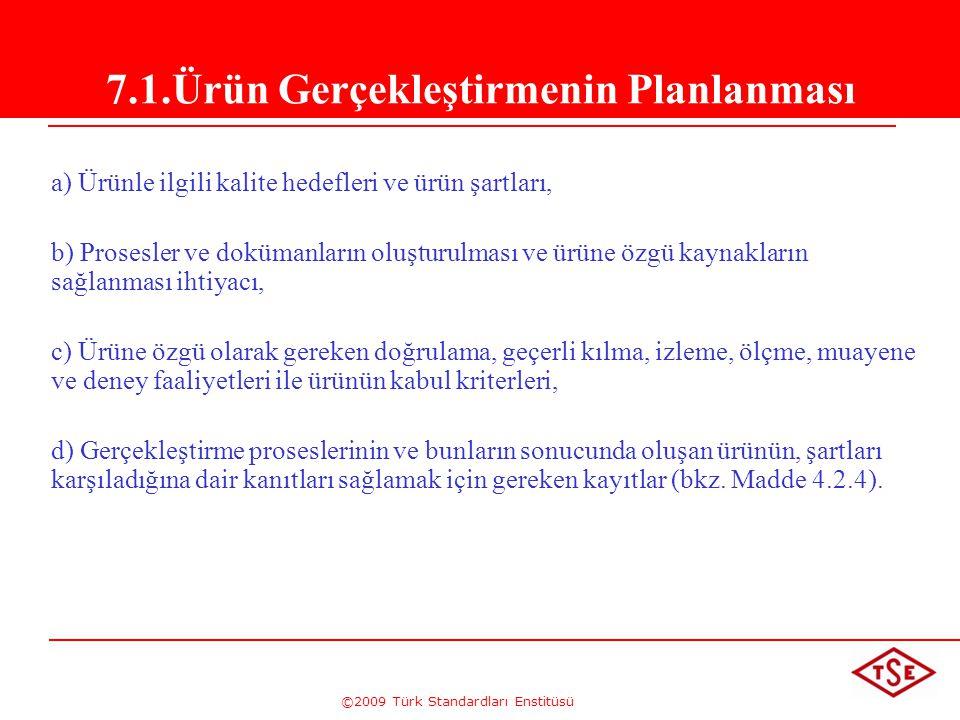 ©2009 Türk Standardları Enstitüsü a) Ürünle ilgili kalite hedefleri ve ürün şartları, b) Prosesler ve dokümanların oluşturulması ve ürüne özgü kaynakl
