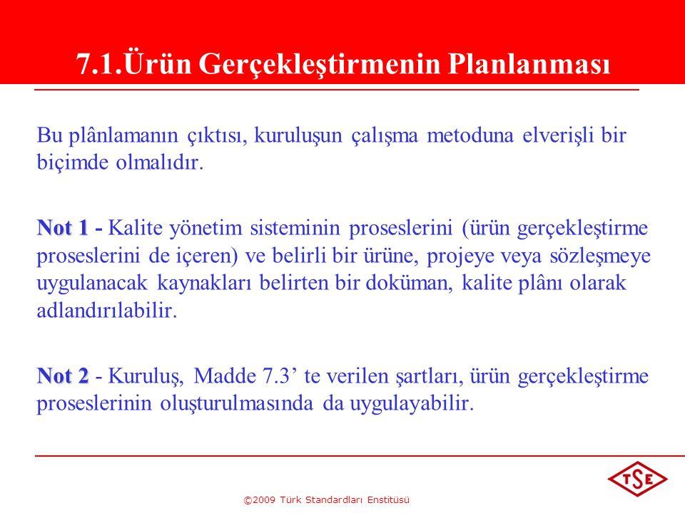 ©2009 Türk Standardları Enstitüsü Bu plânlamanın çıktısı, kuruluşun çalışma metoduna elverişli bir biçimde olmalıdır. Not 1 Not 1 - Kalite yönetim sis