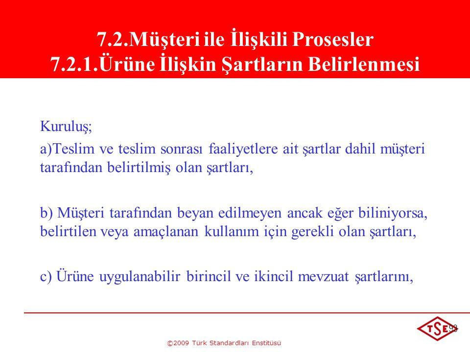 ©2009 Türk Standardları Enstitüsü 93 Kuruluş; a)Teslim ve teslim sonrası faaliyetlere ait şartlar dahil müşteri tarafından belirtilmiş olan şartları,