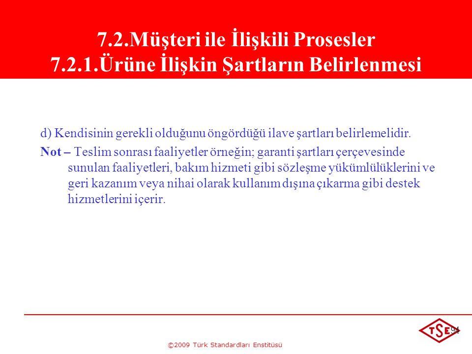 ©2009 Türk Standardları Enstitüsü 94 d) Kendisinin gerekli olduğunu öngördüğü ilave şartları belirlemelidir. Not – Teslim sonrası faaliyetler örneğin;