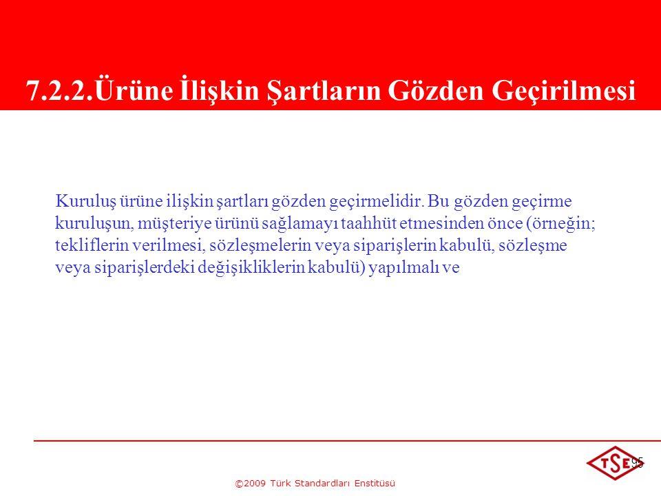 ©2009 Türk Standardları Enstitüsü 95 Kuruluş ürüne ilişkin şartları gözden geçirmelidir. Bu gözden geçirme kuruluşun, müşteriye ürünü sağlamayı taahhü