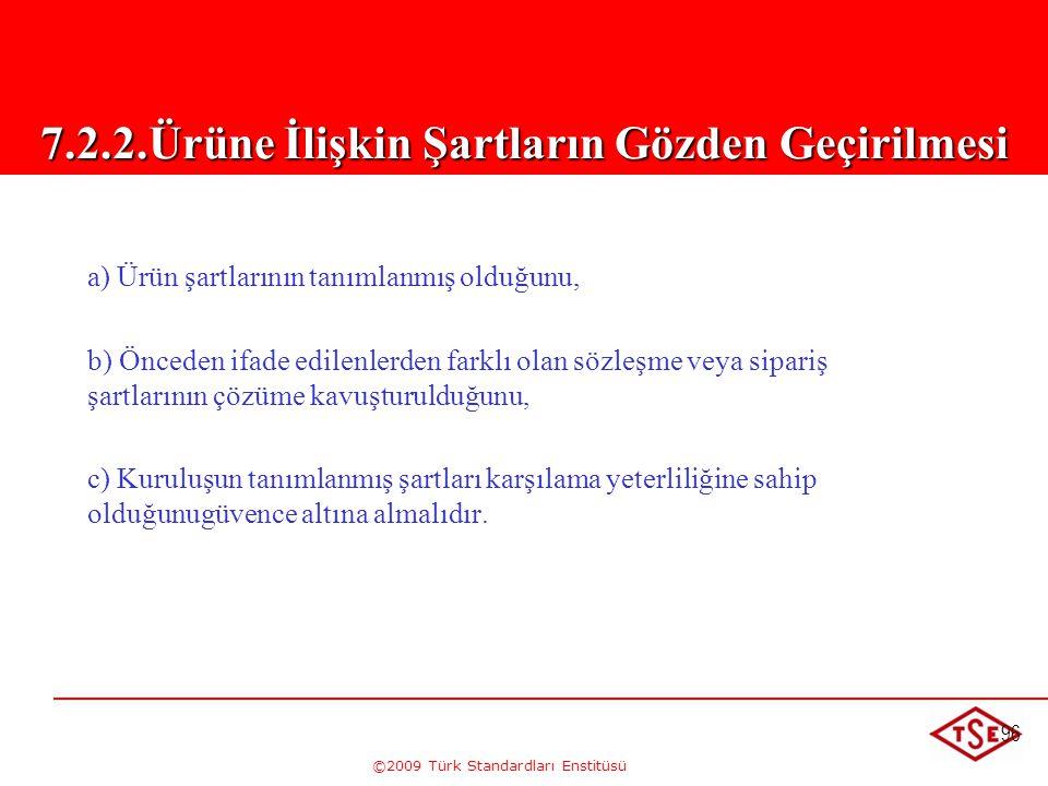 ©2009 Türk Standardları Enstitüsü 96 a) Ürün şartlarının tanımlanmış olduğunu, b) Önceden ifade edilenlerden farklı olan sözleşme veya sipariş şartlar