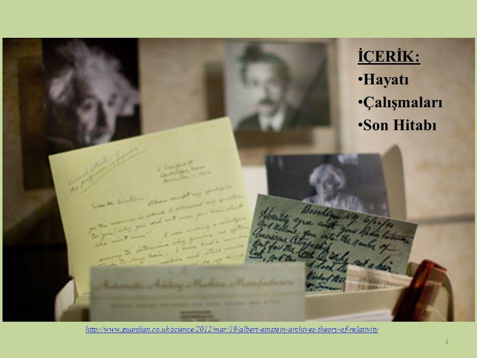 İÇERİK: • Hayatı • Çalışmaları • Son Hitabı http://www.guardian.co.uk/science/2012/mar/19/albert-einstein-archives-theory-of-relativity 4
