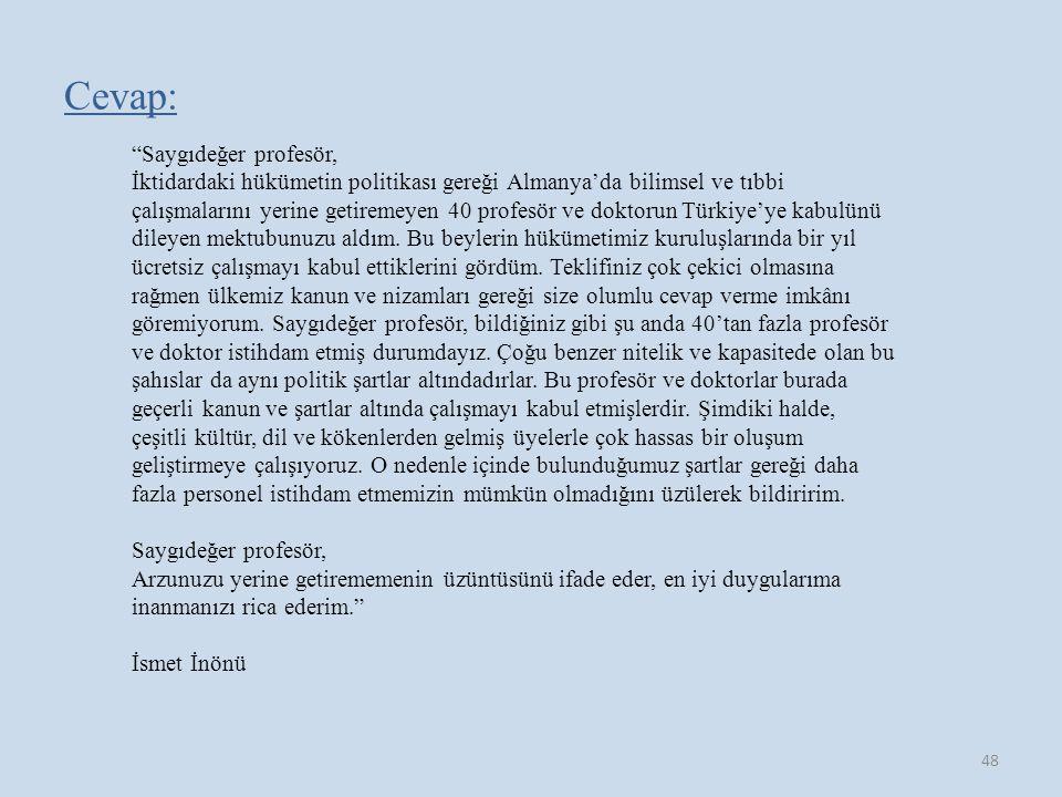 Cevap: Saygıdeğer profesör, İktidardaki hükümetin politikası gereği Almanya'da bilimsel ve tıbbi çalışmalarını yerine getiremeyen 40 profesör ve doktorun Türkiye'ye kabulünü dileyen mektubunuzu aldım.
