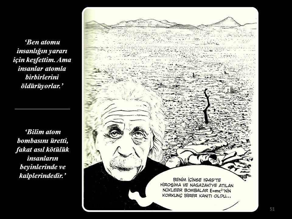51 'Bilim atom bombasını üretti, fakat asıl kötülük insanların beyinlerinde ve kalplerindedir.' 'Ben atomu insanlığın yararı için keşfettim.