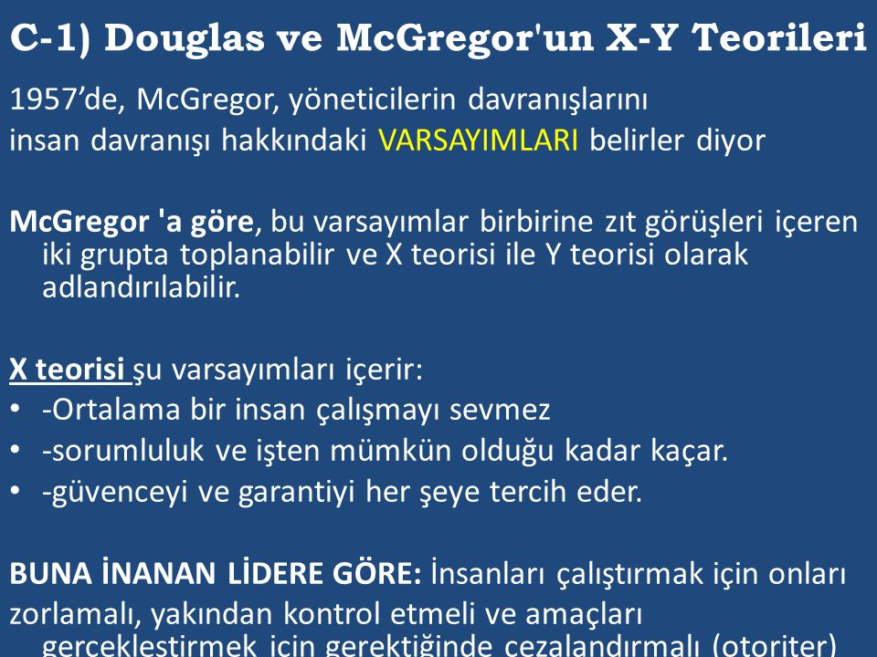 DAVRANIŞÇI YAKLAŞIMI TEMSİL EDEN ÇALIŞMALAR C-1) Douglas ve Mc Gregor'un X-Y teorileri C-2) Ohio State Üniversitesi liderlik çalışmaları C-3) Michigan