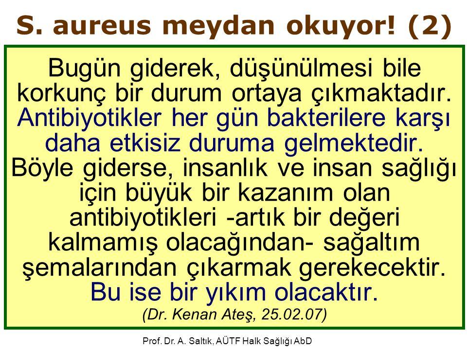 Prof. Dr. A. Saltık, AÜTF Halk Sağlığı AbD S. aureus meydan okuyor! (2) Bugün giderek, düşünülmesi bile korkunç bir durum ortaya çıkmaktadır. Antibiyo