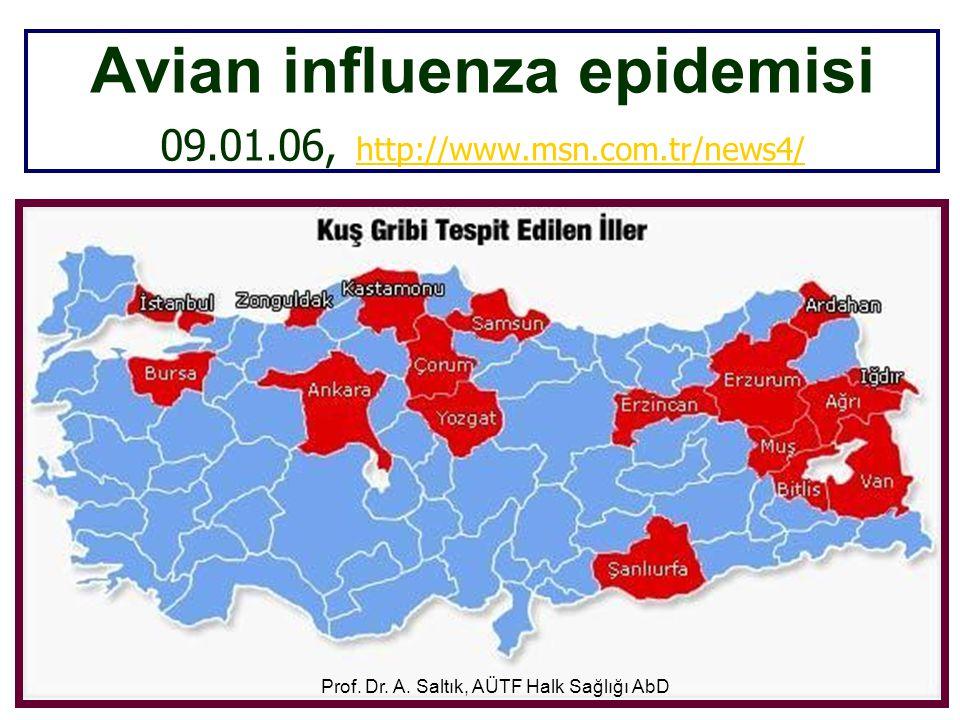 Avian influenza epidemisi 09.01.06, http://www.msn.com.tr/news4/ http://www.msn.com.tr/news4/ Prof. Dr. A. Saltık, AÜTF Halk Sağlığı AbD