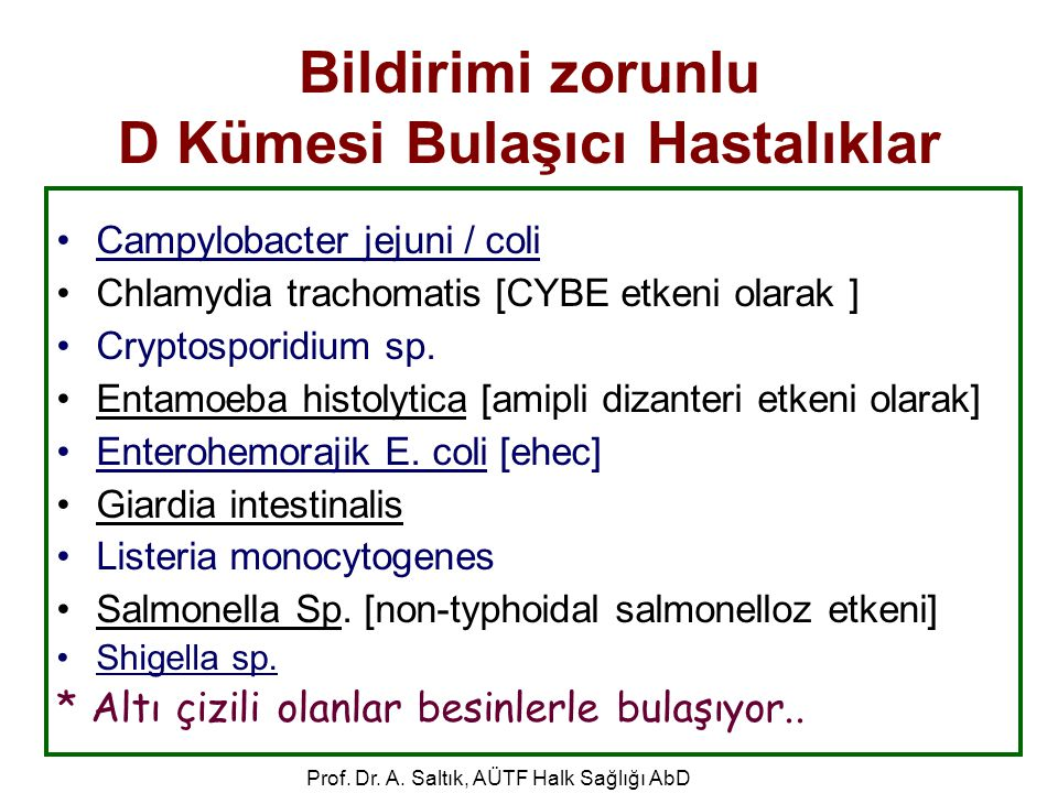 Prof. Dr. A. Saltık, AÜTF Halk Sağlığı AbD Bildirimi zorunlu D Kümesi Bulaşıcı Hastalıklar •Campylobacter jejuni / coli •Chlamydia trachomatis [CYBE e