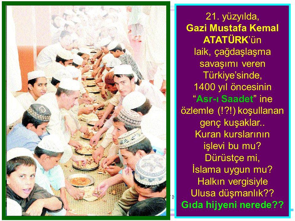 """21. yüzyılda, Gazi Mustafa Kemal ATATÜRK'ün laik, çağdaşlaşma savaşımı veren Türkiye'sinde, 1400 yıl öncesinin """"Asr-ı Saadet"""" ine özlemle (!?!) koşull"""