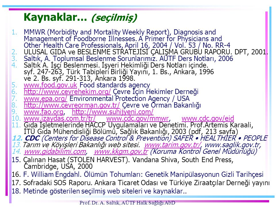Prof. Dr. A. Saltık, AÜTF Halk Sağlığı AbD Kaynaklar... (seçilmiş) 1. MMWR (Morbidity and Mortality Weekly Report), Diagnosis and Management of Foodbo