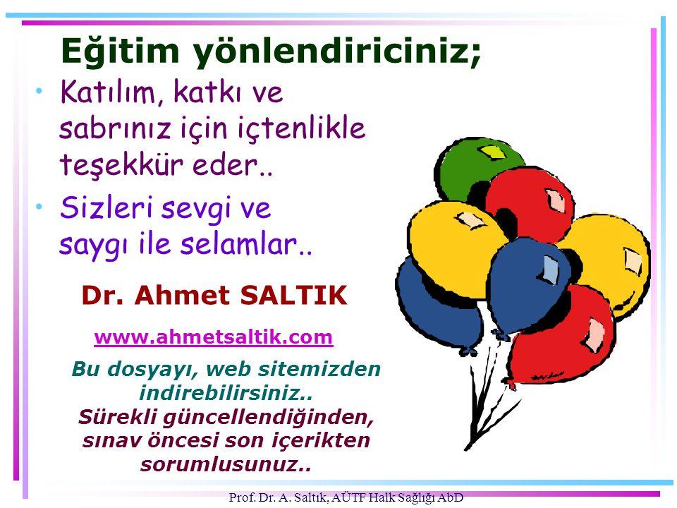 Prof. Dr. A. Saltık, AÜTF Halk Sağlığı AbD Eğitim yönlendiriciniz; •Katılım, katkı ve sabrınız için içtenlikle teşekkür eder.. •Sizleri sevgi ve saygı