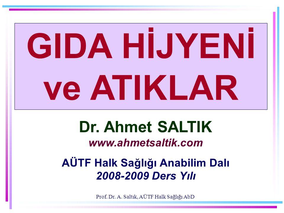 GIDA HİJYENİ ve ATIKLAR Dr. Ahmet SALTIK www.ahmetsaltik.com AÜTF Halk Sağlığı Anabilim Dalı 2008-2009 Ders Yılı