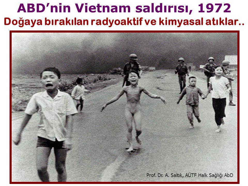 ABD'nin Vietnam saldırısı, 1972 Do ğ aya bırakılan radyoaktif ve kimyasal atıklar.. Prof. Dr. A. Saltık, AÜTF Halk Sağlığı AbD