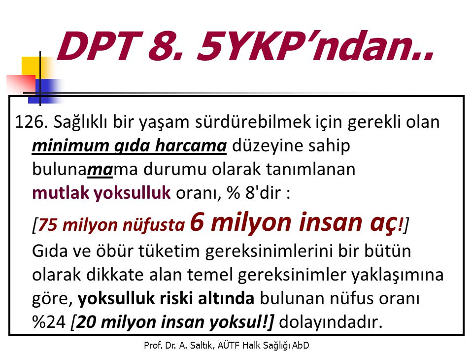 DPT 8. 5YKP'ndan.. 126. Sağlıklı bir yaşam sürdürebilmek için gerekli olan minimum gıda harcama düzeyine sahip bulunamama durumu olarak tanımlanan mut