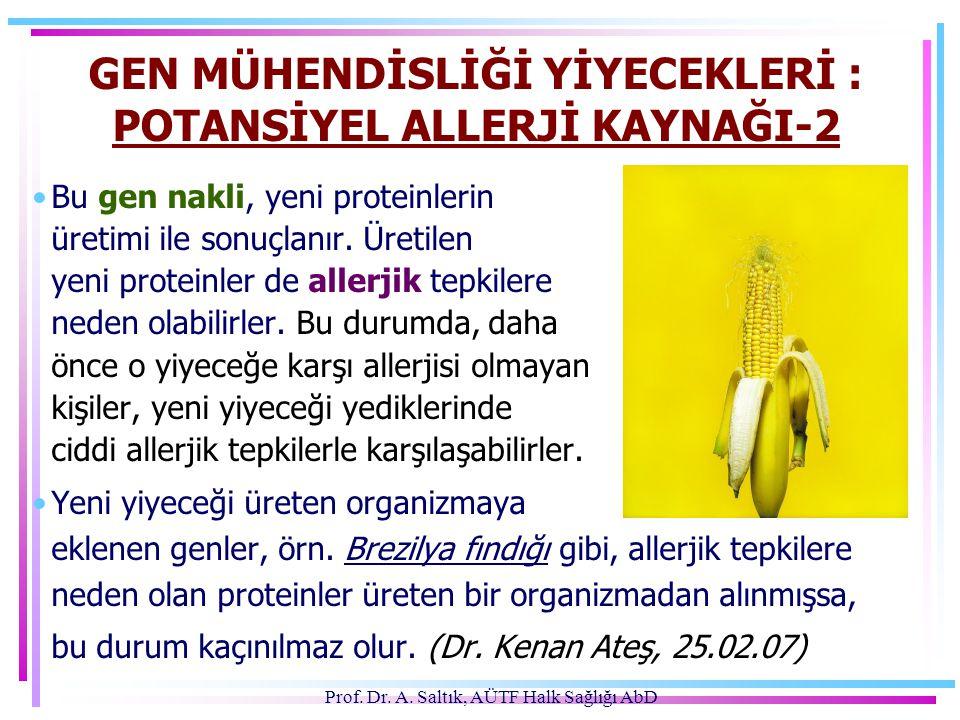 Prof. Dr. A. Saltık, AÜTF Halk Sağlığı AbD GEN MÜHENDİSLİĞİ YİYECEKLERİ : POTANSİYEL ALLERJİ KAYNAĞI-2 •Bu gen nakli, yeni proteinlerin üretimi ile so