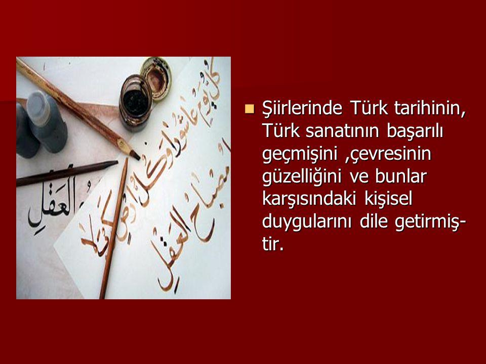  Şiirlerinde Türk tarihinin, Türk sanatının başarılı geçmişini,çevresinin güzelliğini ve bunlar karşısındaki kişisel duygularını dile getirmiş- tir.