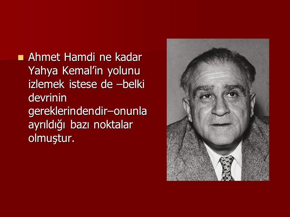  Ahmet Hamdi ne kadar Yahya Kemal'in yolunu izlemek istese de –belki devrinin gereklerindendir–onunla ayrıldığı bazı noktalar olmuştur.