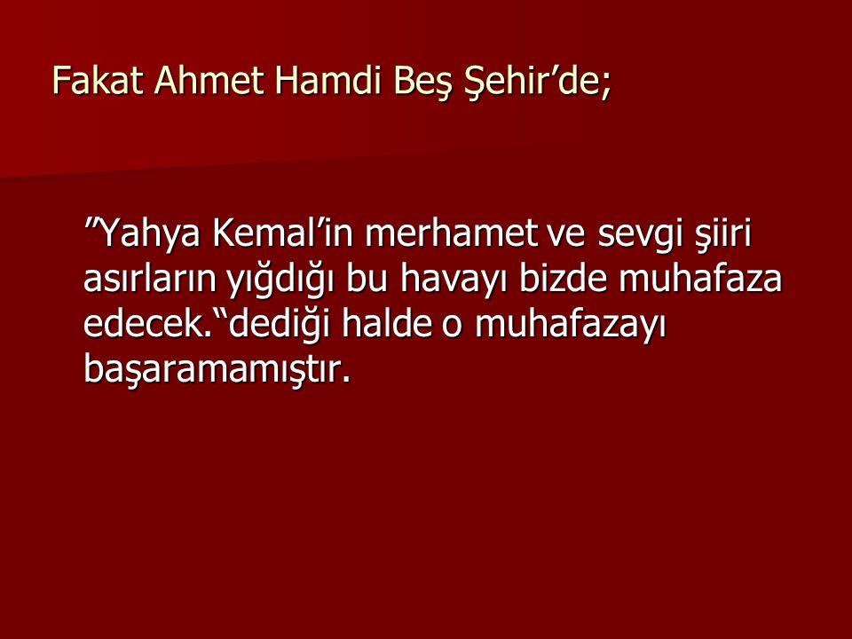 Fakat Ahmet Hamdi Beş Şehir'de; Yahya Kemal'in merhamet ve sevgi şiiri asırların yığdığı bu havayı bizde muhafaza edecek. dediği halde o muhafazayı başaramamıştır.