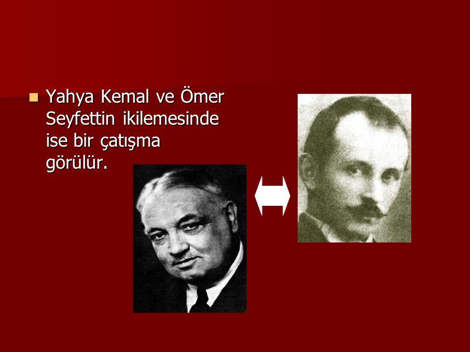 YYYYahya Kemal ve Ömer Seyfettin ikilemesinde ise bir çatışma görülür.