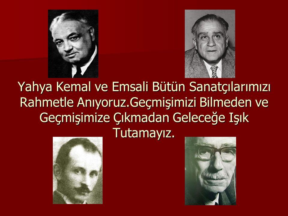 Yahya Kemal ve Emsali Bütün Sanatçılarımızı Rahmetle Anıyoruz.Geçmişimizi Bilmeden ve Geçmişimize Çıkmadan Geleceğe Işık Tutamayız.