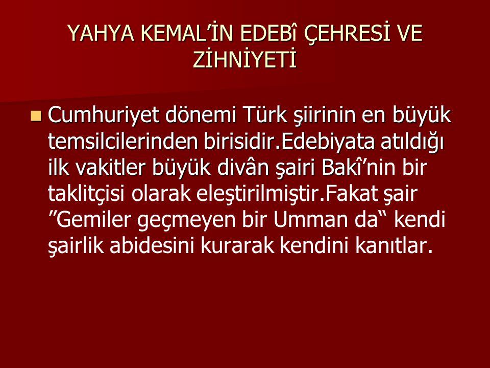 Yahya Kemal;  Bazı edebiyatçılar tarafından Türk şiirinde Necip Fazıl Kısakürek ve Mehmet Akif'ten sonra şiiri en rahat söyleyen,hecelerde zorlanmayan bir şair olarak tanımlanmıştır.