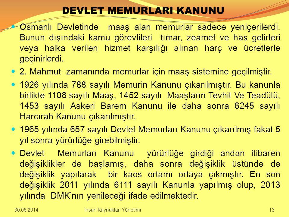 DEVLET MEMURLARI KANUNU  Osmanlı Devletinde maaş alan memurlar sadece yeniçerilerdi. Bunun dışındaki kamu görevlileri tımar, zeamet ve has gelirleri