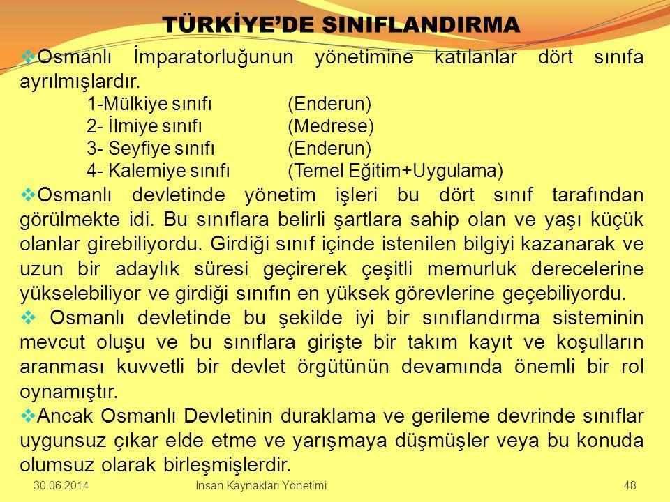 TÜRKİYE'DE SINIFLANDIRMA  Osmanlı İmparatorluğunun yönetimine katılanlar dört sınıfa ayrılmışlardır. 1-Mülkiye sınıfı (Enderun) 2- İlmiye sınıfı(Medr