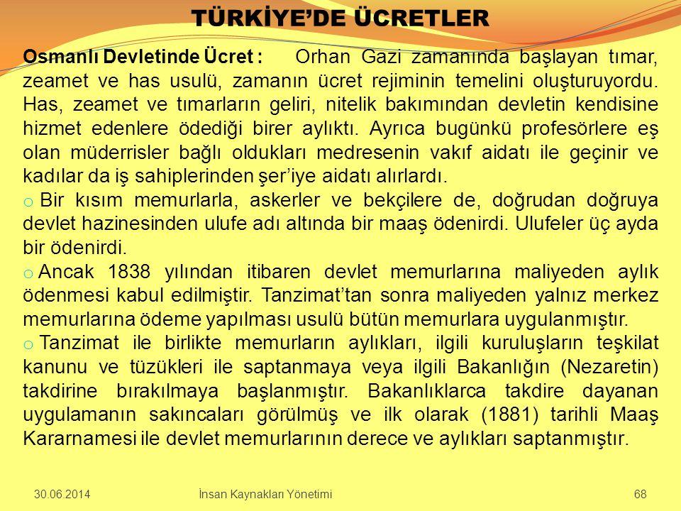 TÜRKİYE'DE ÜCRETLER Osmanlı Devletinde Ücret : Orhan Gazi zamanında başlayan tımar, zeamet ve has usulü, zamanın ücret rejiminin temelini oluşturuyord