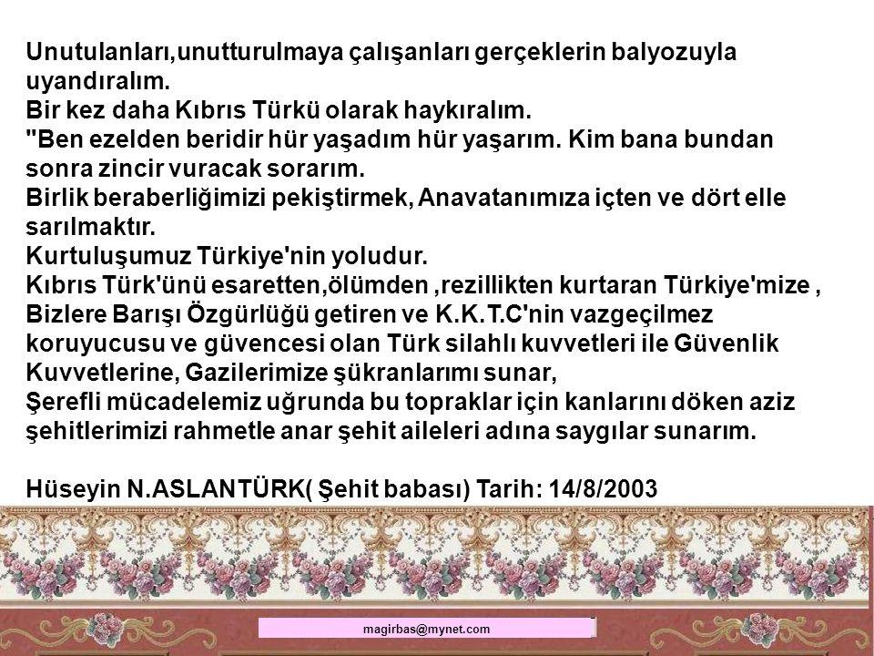 Unutulanları,unutturulmaya çalışanları gerçeklerin balyozuyla uyandıralım. Bir kez daha Kıbrıs Türkü olarak haykıralım.