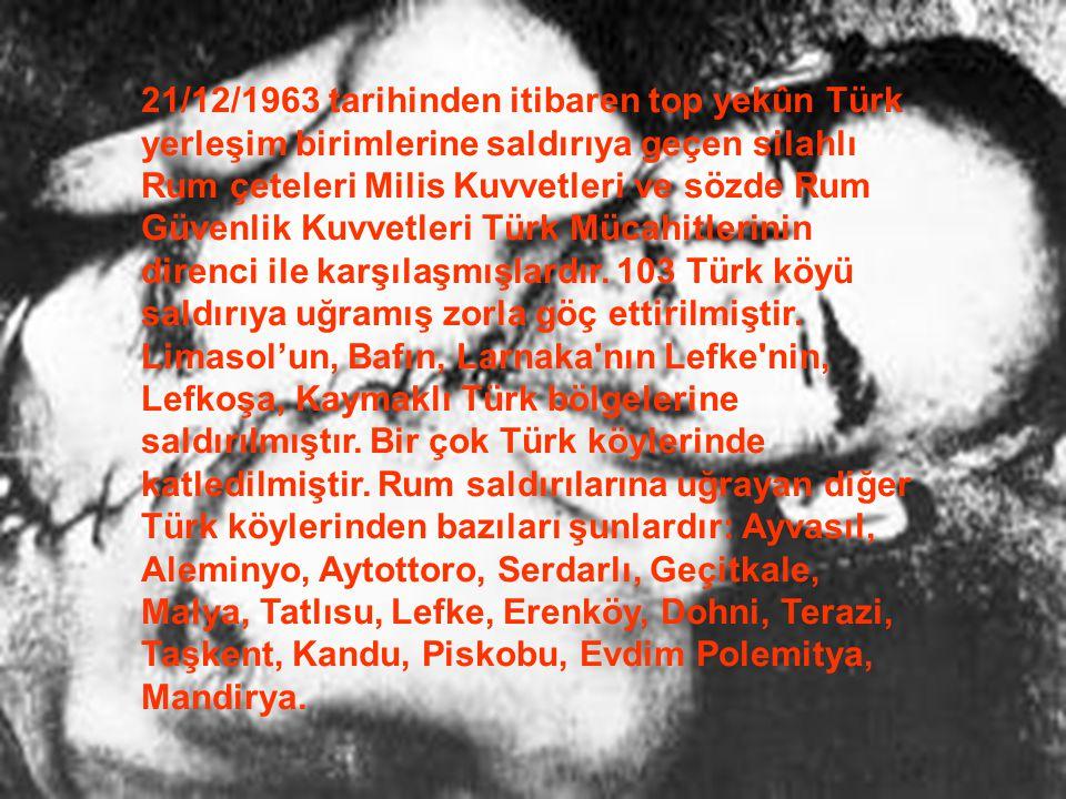 21/12/1963 tarihinden itibaren top yekûn Türk yerleşim birimlerine saldırıya geçen silahlı Rum çeteleri Milis Kuvvetleri ve sözde Rum Güvenlik Kuvvetl